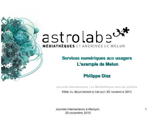 Journée intersecteurs à Alençon. 25 novembre 2010 1 Services numériques aux usagersServices numériques aux usagers L'exemp...