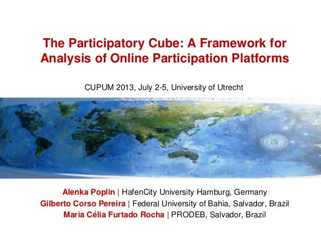 The Participatory Cube: A Framework for Analysis of Online Participation Platforms Alenka Poplin | HafenCity University Ha...