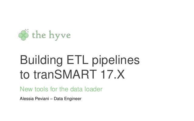 Building ETL pipelines to tranSMART 17.X New tools for the data loader Alessia Peviani – Data Engineer