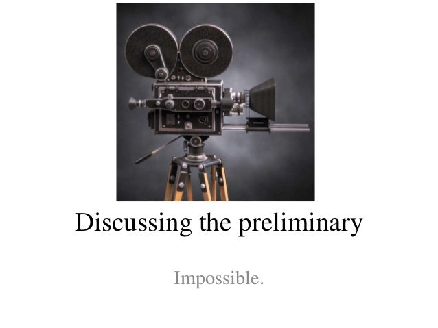 Discussing the preliminary        Impossible.