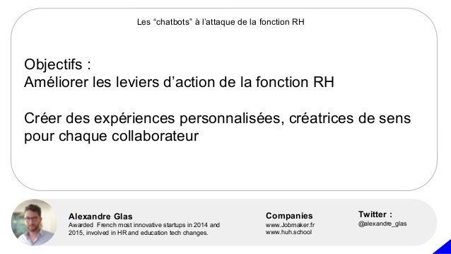 Objectifs : Améliorer les leviers d'action de la fonction RH Créer des expériences personnalisées, créatrices de sens pour...