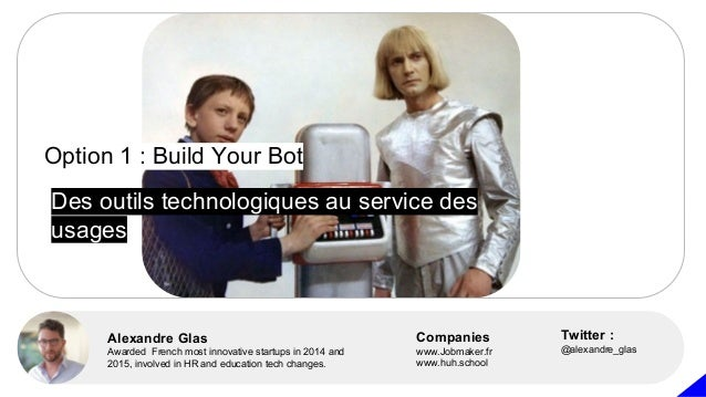 Option 1 : Build Your Bot Alexandre Glas Awarded French most innovative startups in 2014 and 2015, involved in HR and educ...
