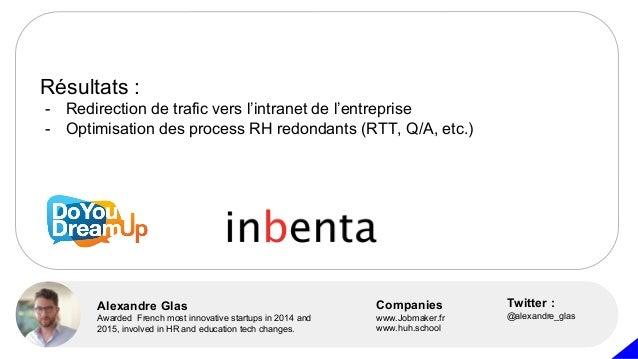 Résultats : - Redirection de trafic vers l'intranet de l'entreprise - Optimisation des process RH redondants (RTT, Q/A, et...