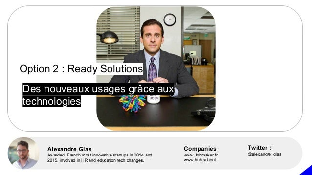 Option 2 : Ready Solutions Alexandre Glas Awarded French most innovative startups in 2014 and 2015, involved in HR and edu...