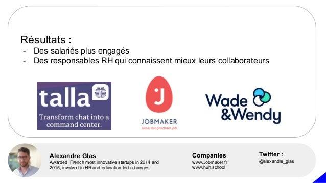 Résultats : - Des salariés plus engagés - Des responsables RH qui connaissent mieux leurs collaborateurs Alexandre Glas Aw...