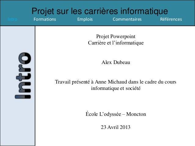 Projet sur les carrières informatiqueIntro Formations Emplois Commentaires RéférencesProjet PowerpointCarrière et l'inform...