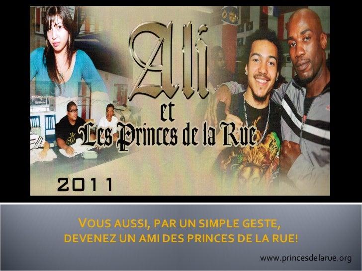 www.princesdelarue.org V OUS AUSSI, PAR UN SIMPLE GESTE,  DEVENEZ UN AMI DES PRINCES DE LA RUE!