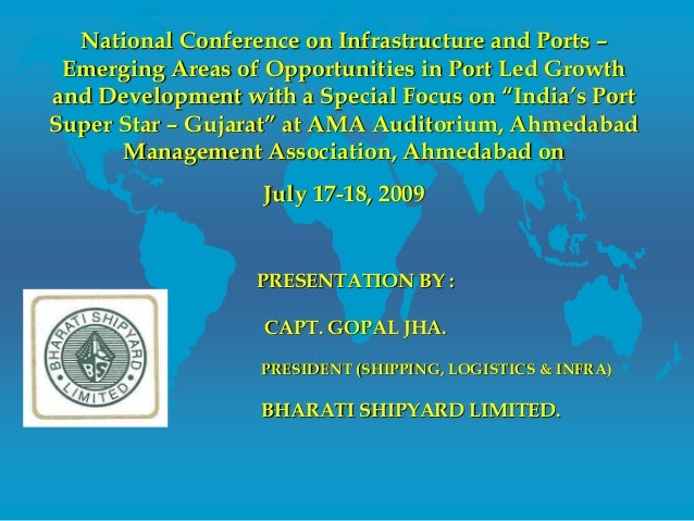 National Conference on Infrastructure and Ports – Emerging Areas of Opportunities in Port Led Growth and Development with ...