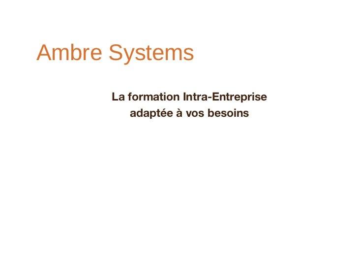 Ambre Systems      La formation Intra-Entreprise          adaptée à vos besoins