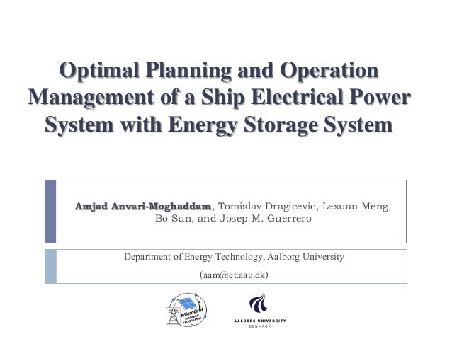 Optimal Planning and Operation Management of a Ship Electrical Power System with Energy Storage System Amjad Anvari-Moghad...