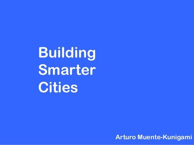 BuildingSmarterCities           Arturo Muente-Kunigami