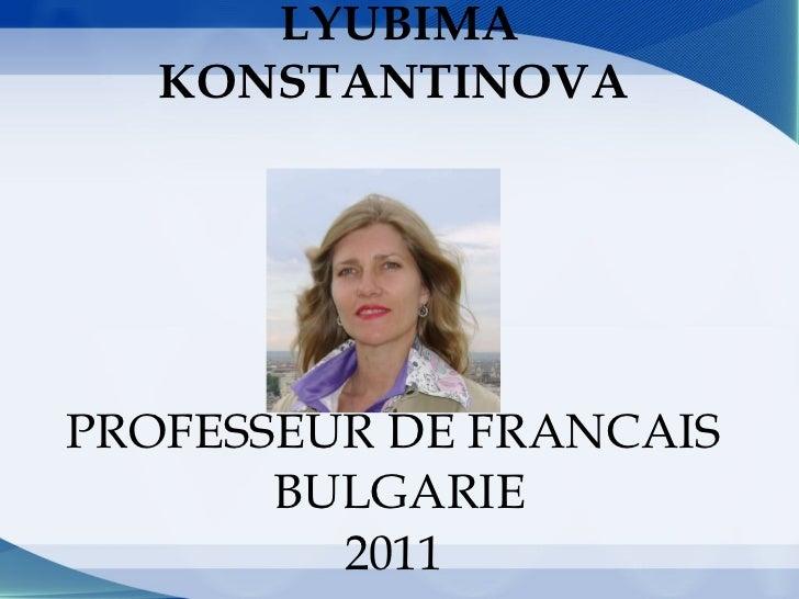 LYUBIMA KONSTANTINOVA  PROFESSEUR DE FRANCAIS  BULGARIE 2011