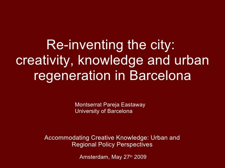 Re-inventing the city:  creativity, knowledge and urban regeneration in Barcelona Accommodating Creative Knowledge: Urban ...