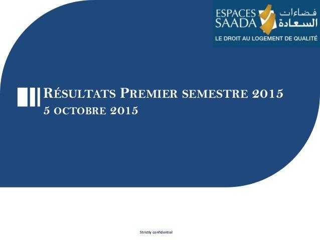 Strictly confidential RÉSULTATS PREMIER SEMESTRE 2015 5 OCTOBRE 2015