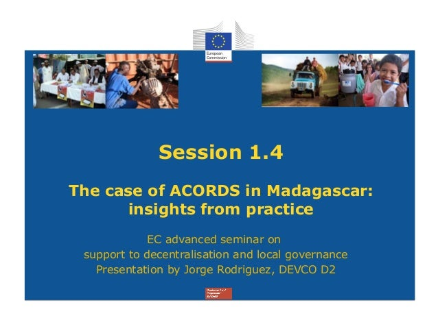 Session 1.4The case of ACORDS in Madagascar:       insights from practice             EC advanced seminar on support to de...
