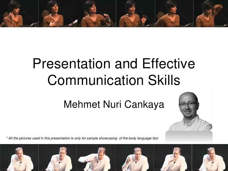 Presentation and Effective                   Communication Skills                                     Mehmet Nuri Cankaya*...