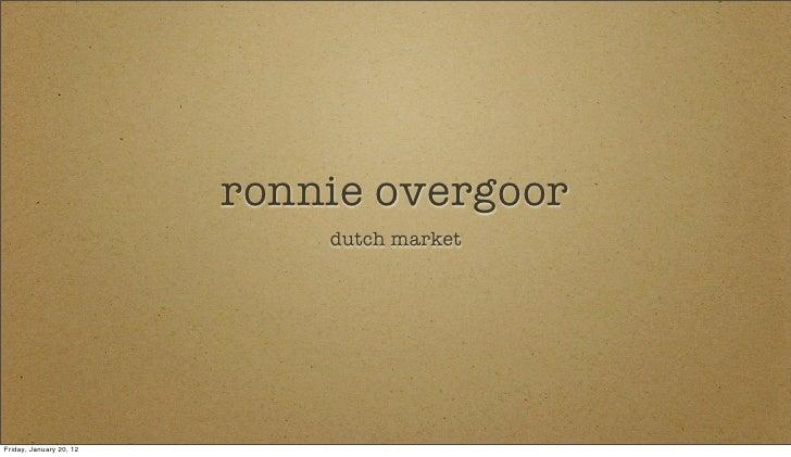 ronnie overgoor                             dutch marketFriday, January 20, 12