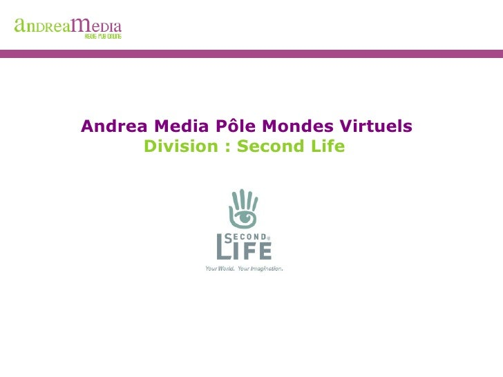 Andrea Media Pôle Mondes Virtuels Division : Second Life
