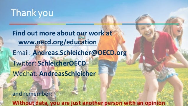 Find out more about our work at www.oecd.org/education Email: Andreas.Schleicher@OECD.org Twitter: SchleicherOECD Wechat: ...
