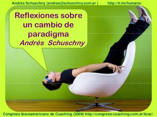 Reflexiones sobreAndrés Schuschny (andres@schuschny.com.ar ) http://tr.im/humanoReflexiones sobreun cambio deparadigmapara...