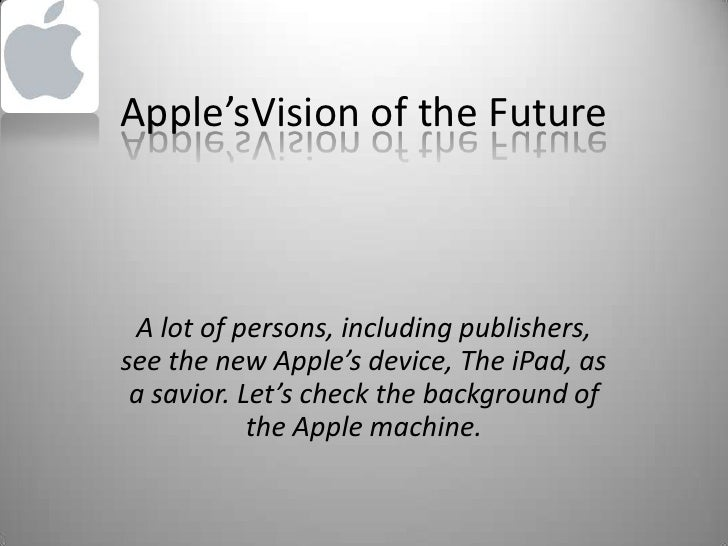 Apple'sVision of the Future<br />A lot of persons, including publishers, see the new Apple's device, The iPad, as a savior...