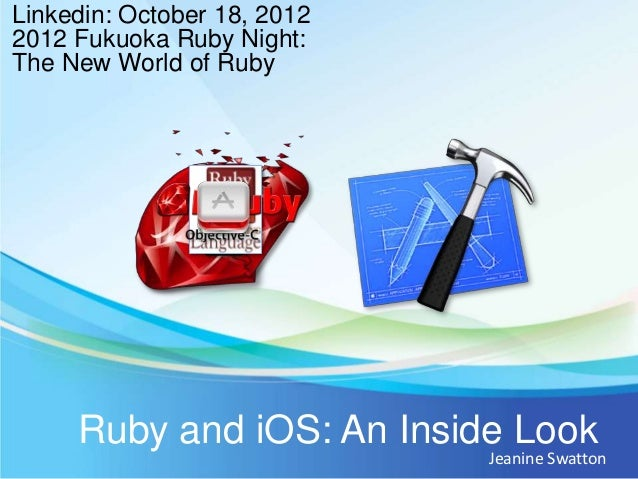 Linkedin: October 18, 20122012 Fukuoka Ruby Night:The New World of Ruby     Ruby and iOS: An Inside Look                  ...