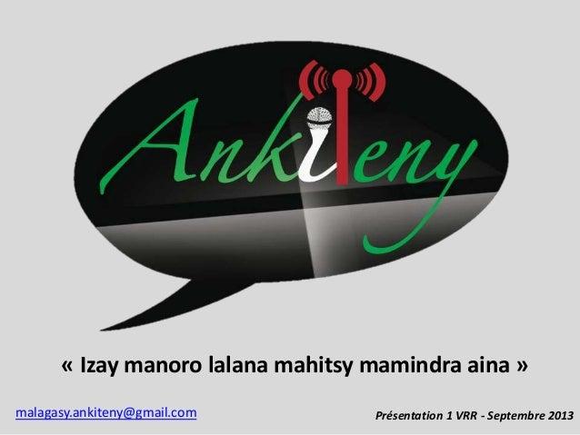 « Izay manoro lalana mahitsy mamindra aina » Présentation 1 VRR - Septembre 2013malagasy.ankiteny@gmail.com