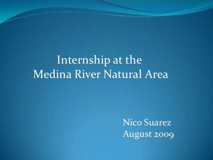 Internship at the <br />Medina River Natural Area<br />Nico Suarez<br />August 2009<br />