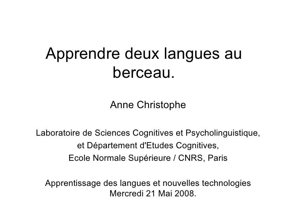 Apprendre deux langues au           berceau.                   Anne Christophe  Laboratoire de Sciences Cognitives et Psyc...
