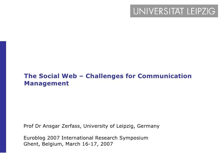 The Social Web – Challenges for Communication Management Prof Dr Ansgar Zerfass, University of Leipzig, Germany Euroblog 2...