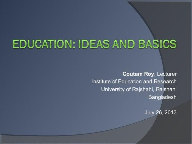 Goutam Roy, Lecturer Institute of Education and Research University of Rajshahi, Rajshahi Bangladesh July 26, 2013