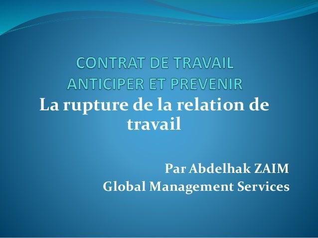 La rupture de la relation de travail Par Abdelhak ZAIM Global Management Services