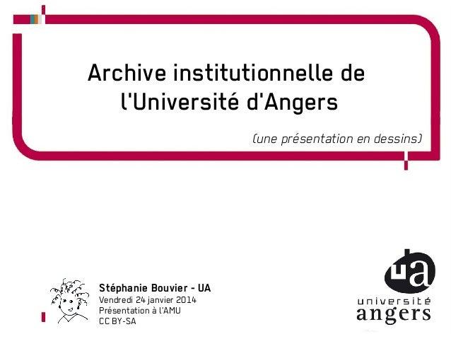 Archive institutionnelle de l'Université d'Angers (une présentation en dessins)  Stéphanie Bouvier - UA Vendredi 24 janvie...