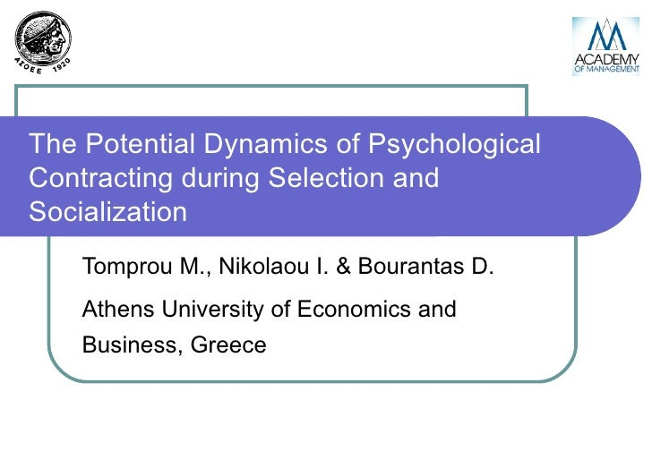 The Potential Dynamics of Psychological Contracting during Selection and Socialization Tomprou M., Nikolaou I. & Bourantas...