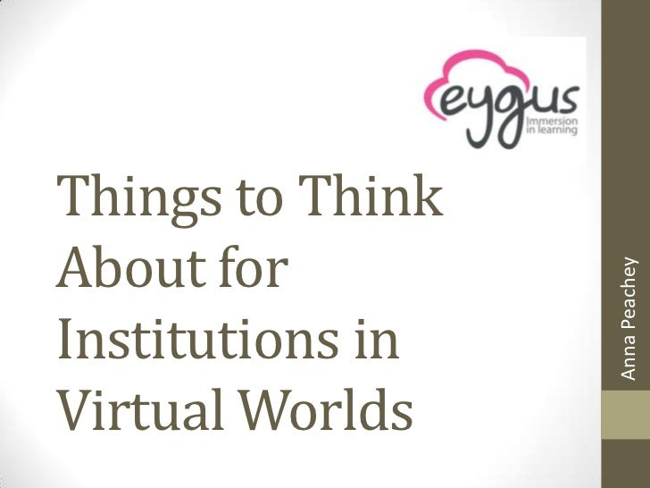 Things to ThinkAbout for                  Anna PeacheyInstitutions inVirtual Worlds