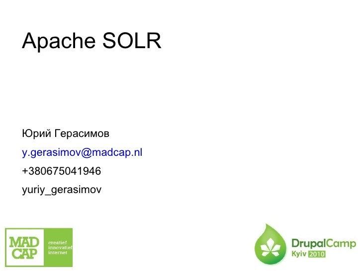 Apache SOLR <ul>Apache SOLR Юрий Герасимов [email_address] +380675041946 yuriy_gerasimov </ul>
