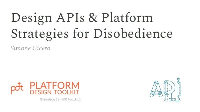 Design APIs & Platform Strategies for Disobedience Simone Cicero @meedabyte #PDToolkit