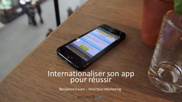 Internationaliser son app pour réussir Benjamin Faure – Directeur Marketing