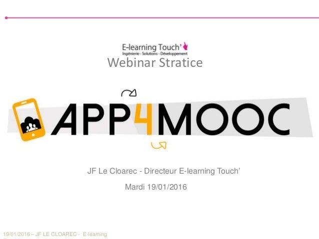 19/01/2016 – JF LE CLOAREC - E-learning Webinar Stratice Mardi 19/01/2016 JF Le Cloarec - Directeur E-learning Touch'