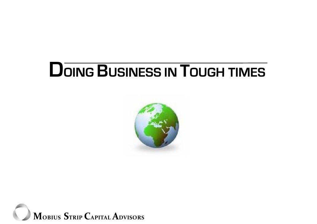 DOING BUSINESS IN TOUGH TIMES     MOBIUS  STRIP CAPITAL ADVISORS