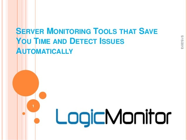 SERVER MONITORING TOOLS THAT SAVEYOU TIME AND DETECT ISSUESAUTOMATICALLY5/15/20131