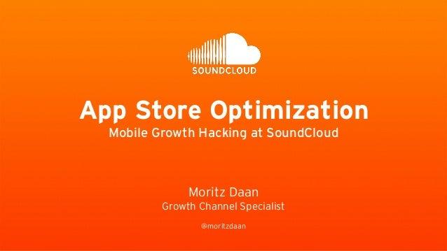 Moritz Daan Growth Channel Specialist ! @moritzdaan App Store Optimization Mobile Growth Hacking at SoundCloud