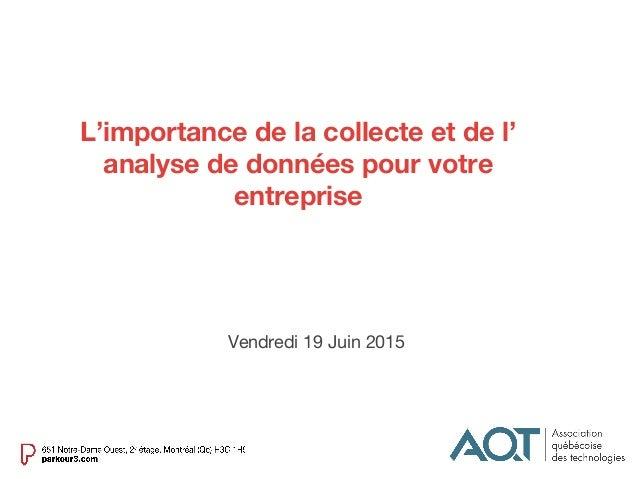 L'importance de la collecte et de l' analyse de données pour votre entreprise Vendredi 19 Juin 2015