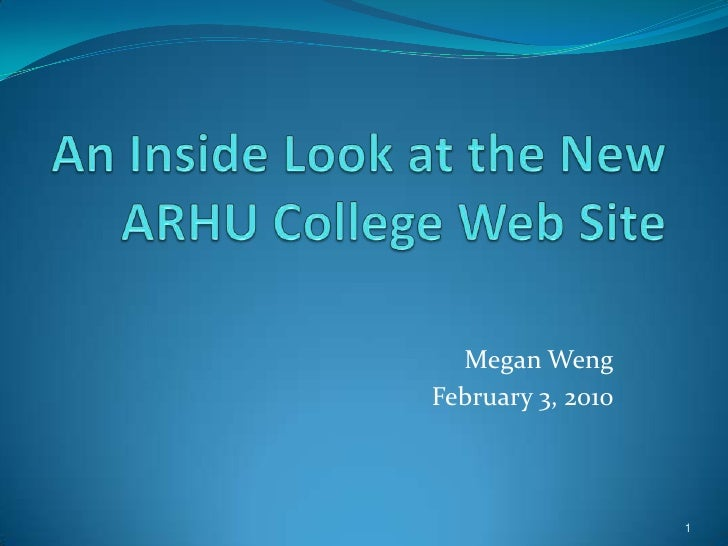An Inside Look at the New ARHU College Web Site<br />Megan Weng<br />February 3, 2010<br />1<br />