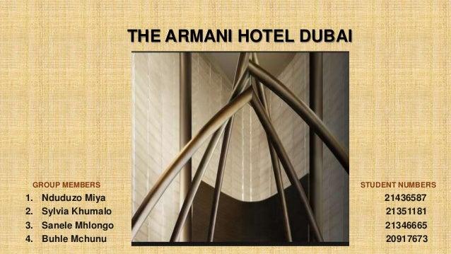 THE ARMANI HOTEL DUBAI GROUP MEMBERS STUDENT NUMBERS 1. Nduduzo Miya 21436587 2. Sylvia Khumalo 21351181 3. Sanele Mhlongo...