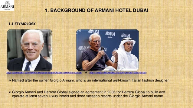 1. BACKGROUND OF ARMANI HOTEL DUBAI 1.1 ETYMOLOGY  Named after the owner Giorgio Armani, who is an international well-kno...