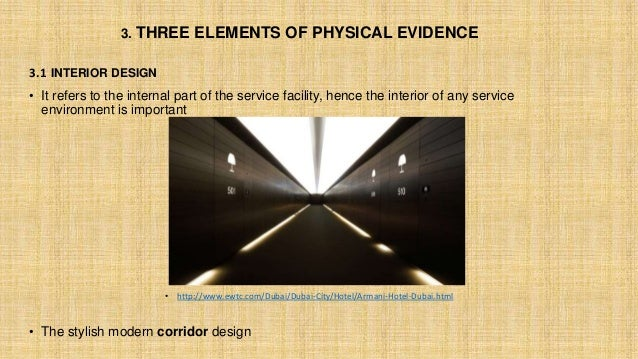 3. THREE ELEMENTS OF PHYSICAL EVIDENCE 3.1 INTERIOR DESIGN • It refers to the internal part of the service facility, hence...