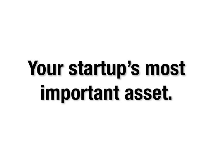 Your startup's most  important asset.