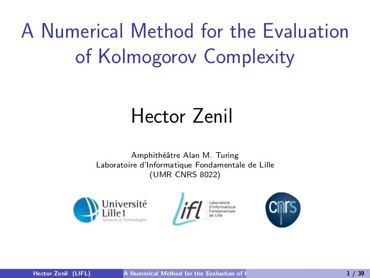 A Numerical Method for the Evaluation     of Kolmogorov Complexity                                Hector Zenil            ...