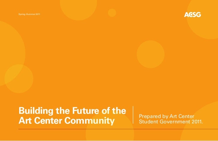 Spring–Summer 2011Building the Future of the   Prepared by Art CenterArt Center Community         Student Government 2011.